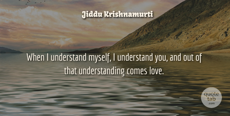 Jiddu Krishnamurti Quote About Heart, Love Is, Confusion: When I Understand Myself I...
