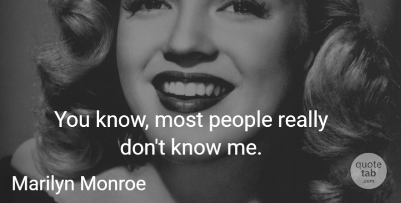 Marilyn Monroe Quote About People, Know Me, Knows: You Know Most People Really...