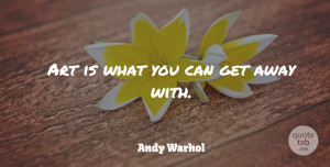 Art Quotes, Andy Warhol Quote About Art, Freedom, Creativity: Art Is What You Can...