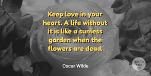 Life Quotes, Oscar Wilde Quote About Love, Life, Best Friend: Keep Love In Your Heart...