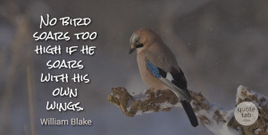 William Blake Quote About Love, Motivational, Cute: No Bird Soars Too High...