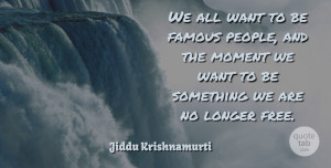 Jiddu Krishnamurti Quote About Love, Life, Truth: We All Want To Be...