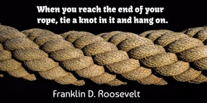 Franklin D. Roosevelt Quote About Hang, Motivational, Reach: When You Reach The End...
