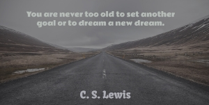 Inspirational Quotes, C. S. Lewis Quote About Inspirational, Life, Motivational: You Are Never Too Old...