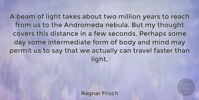 Ragnar Frisch Quote About Beam, Covers, Distance, Faster, Few: A Beam Of Light Takes...