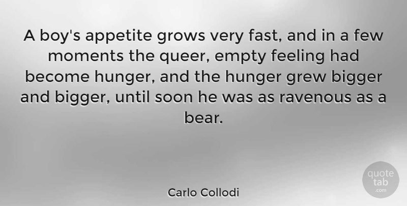 Carlo Collodi Quote About Appetite, Bigger, Empty, Feeling, Few: A Boys Appetite Grows Very...