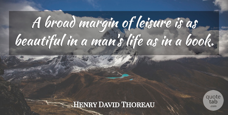 Henry David Thoreau Quote About Life, Beautiful, Book: A Broad Margin Of Leisure...