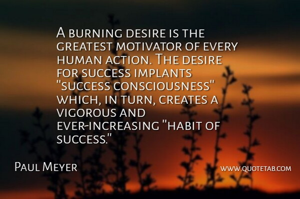 Paul J. Meyer Quote About Desire, Burning, Action: A Burning Desire Is The...