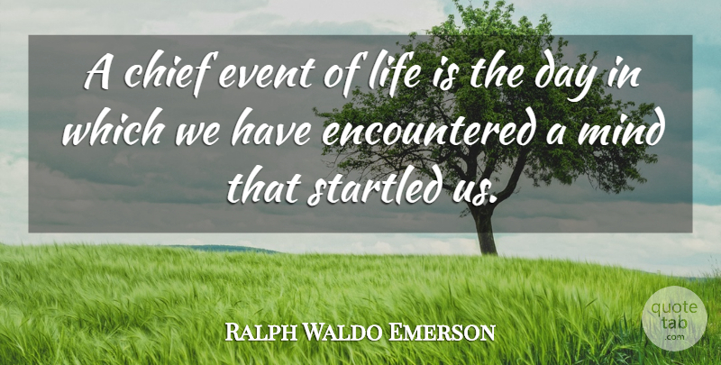 Ralph Waldo Emerson Quote About Life, Greatness, Mind: A Chief Event Of Life...