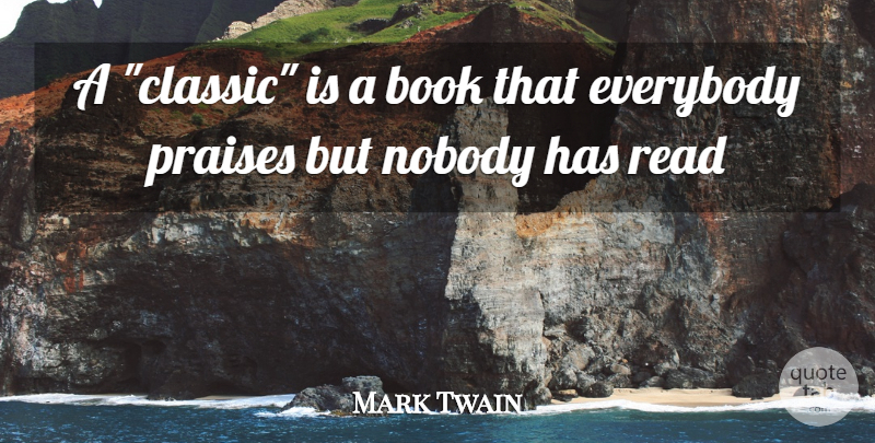 Mark Twain Quote About Book, Classic, Praise: A Classic Is A Book...
