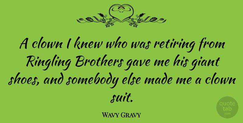 Wavy Gravy Quote About Brother, Shoes, Suits: A Clown I Knew Who...