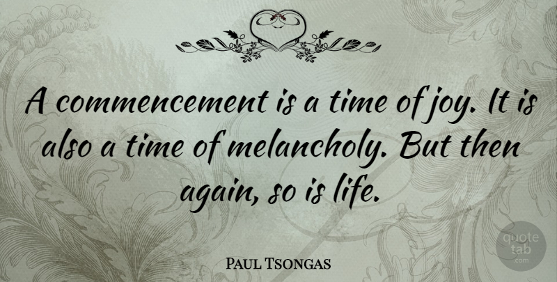 Paul Tsongas Quote About Life, Joy, Melancholy: A Commencement Is A Time...