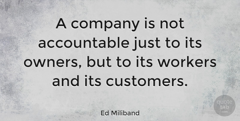Ed Miliband Quote About Owners, Workers, Company: A Company Is Not Accountable...