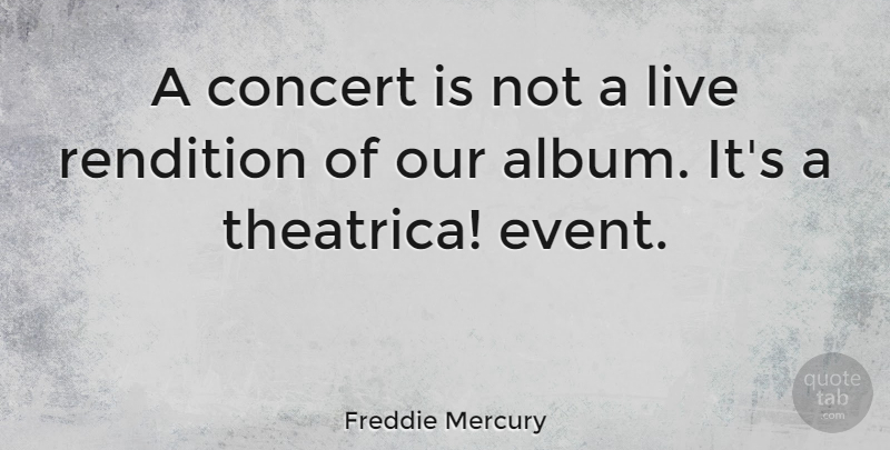 Freddie Mercury: A concert is not a live rendition of our ...