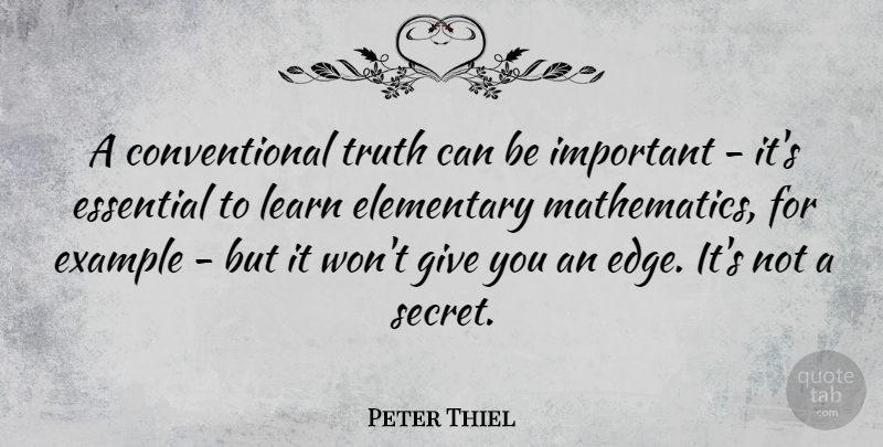 Peter Thiel Quote About Elementary, Essential, Example, Truth: A Conventional Truth Can Be...