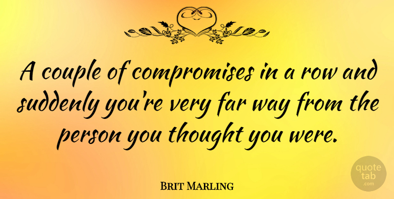 Brit Marling Quote About Couple, Way, Compromise: A Couple Of Compromises In...