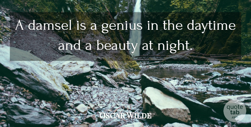 Oscar Wilde Quote About Beauty, Daytime, Genius: A Damsel Is A Genius...