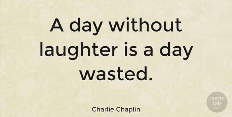 Charlie Chaplin Quote About Funny, Good Morning, Laughter: A Day Without Laughter Is...