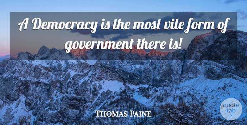 Thomas Paine Quote About Government, Democracy, Form: A Democracy Is The Most...