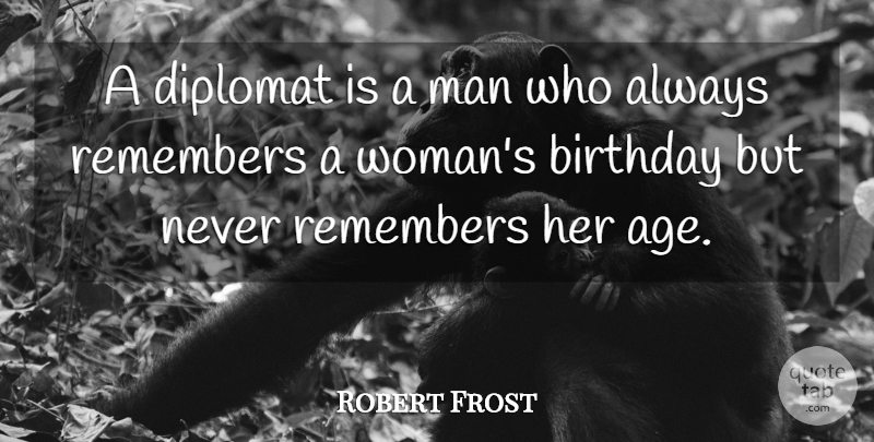 Robert Frost Quote About Funny, Happy Birthday, Growing Up: A Diplomat Is A Man...