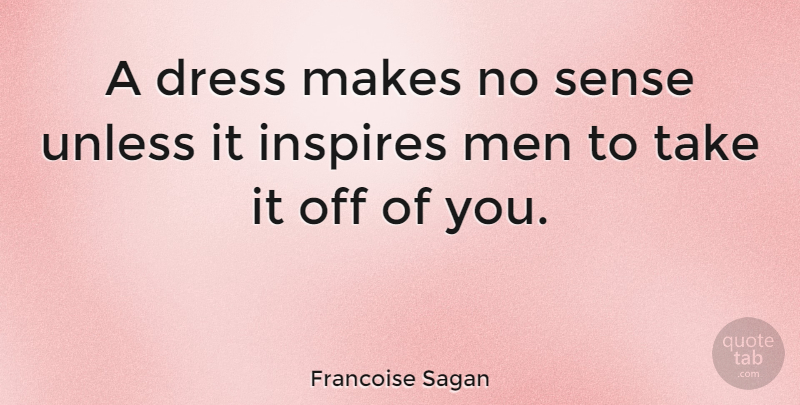 Francoise Sagan Quote About Funny, Friendship, Hilarious: A Dress Makes No Sense...