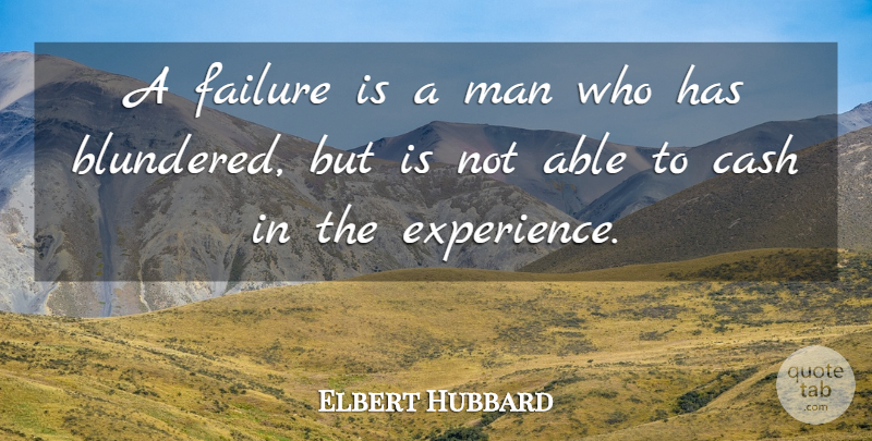 Elbert Hubbard Quote About Positive, Business, Educational: A Failure Is A Man...