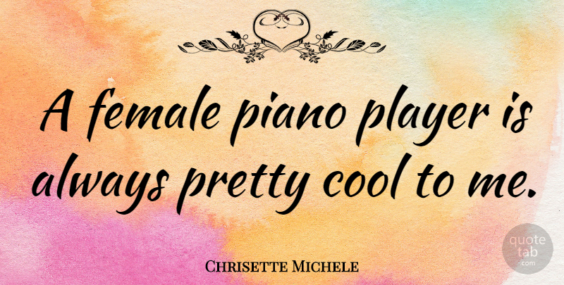 Chrisette Michele Quote About Player, Piano, Female: A Female Piano Player Is...