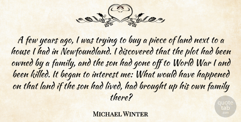 Michael Winter Quote About Began, Brought, Buy, Discovered, Family: A Few Years Ago I...