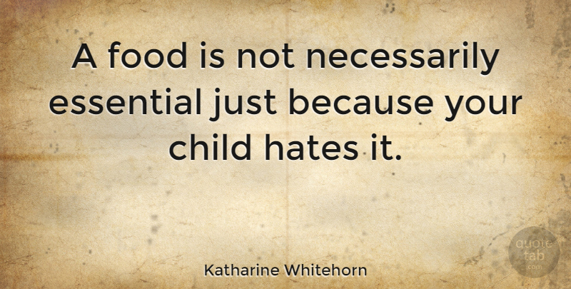 Katharine Whitehorn Quote About Children, Hate, Food: A Food Is Not Necessarily...