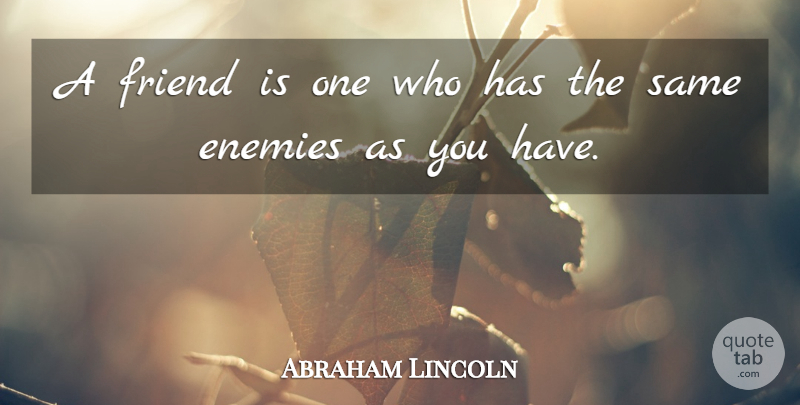 Abraham Lincoln Quote About Inspirational, Friendship, Leadership: A Friend Is One Who...