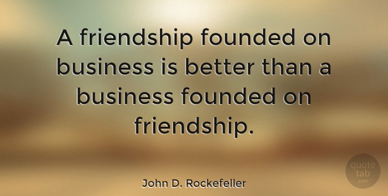 John D. Rockefeller Quote About Inspirational, Friendship, Success: A Friendship Founded On Business...