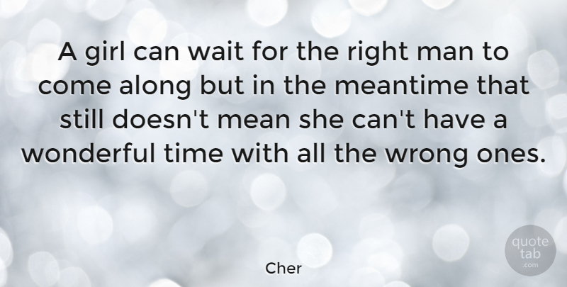 Cher: A Girl Can Wait For The Right Man To Come Along But