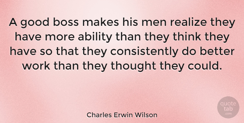 Charles Erwin Wilson A Good Boss Makes His Men Realize They Have