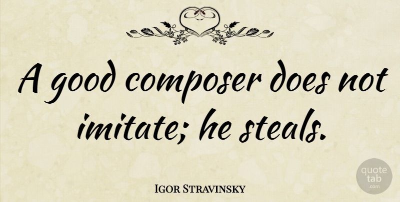 Igor Stravinsky Quote About Music, Jazz And Life, Doe: A Good Composer Does Not...