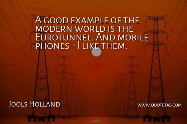 Jools Holland Quote About Phones, World, Example: A Good Example Of The...