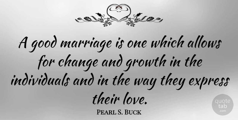 Pearl S. Buck Quote About Love, Change, Anniversary: A Good Marriage Is One...