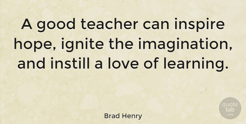 Brad Henry Quote About Hope, Teacher, Teaching: A Good Teacher Can Inspire...