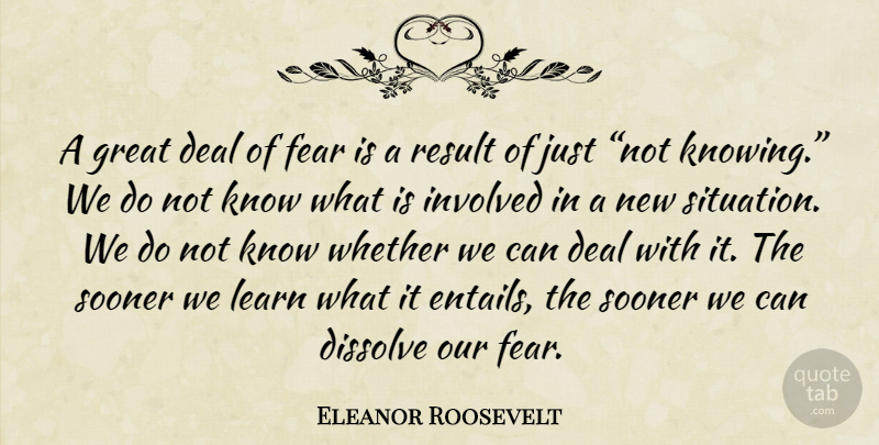 Eleanor Roosevelt A Great Deal Of Fear Is A Result Of Just Not