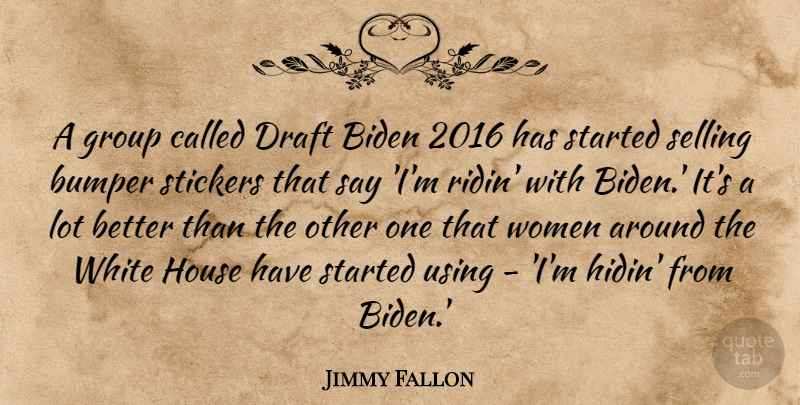 Jimmy Fallon Quote About White, House, Biden: A Group Called Draft Biden...