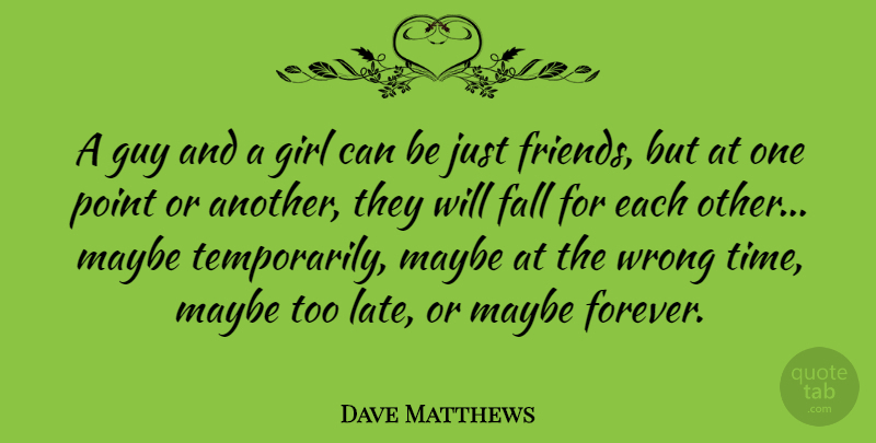 Dave Matthews Quote About Love, Relationship, Boyfriend: A Guy And A Girl...