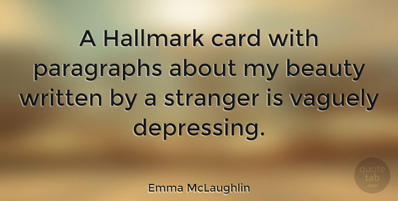 Emma McLaughlin Quote About Beauty, Card, Hallmark, Paragraphs, Stranger: A Hallmark Card With Paragraphs...
