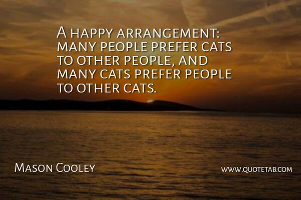 Mason Cooley Quote About Cat, People, Pet: A Happy Arrangement Many People...