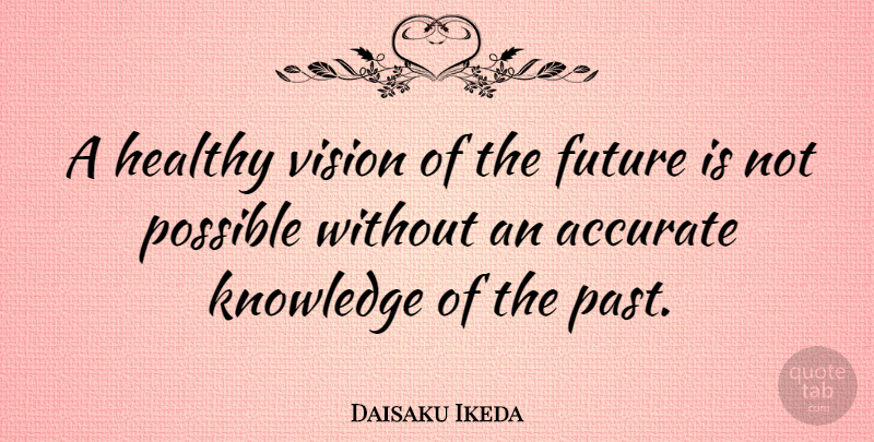 Daisaku Ikeda A Healthy Vision Of The Future Is Not Possible