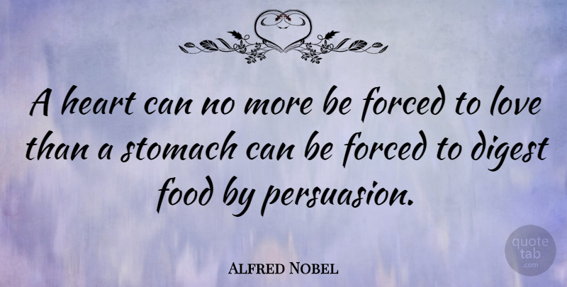 Alfred Nobel Quote About Love, Heart, Persuasion: A Heart Can No More...