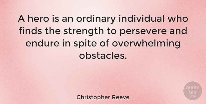Christopher Reeve Quote About Inspirational, Motivational, Strength: A Hero Is An Ordinary...