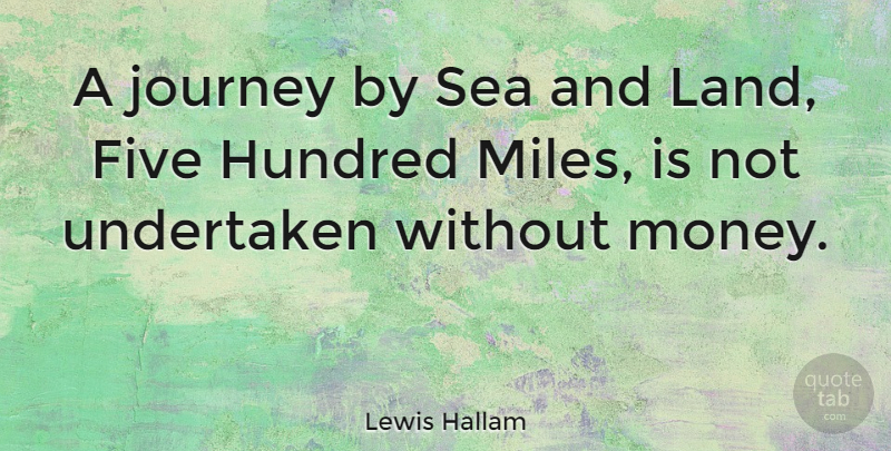 Lewis Hallam Quote About Five, Hundred, Sea, Travel, Undertaken: A Journey By Sea And...