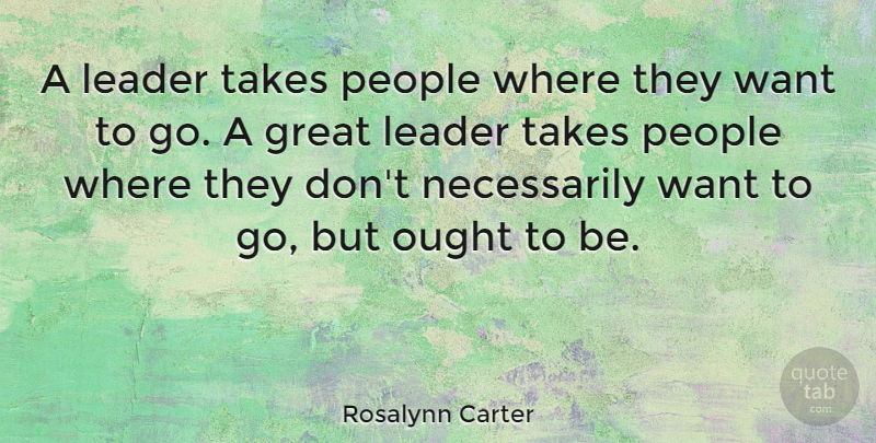 Rosalynn Carter Quote About Leadership, People, Future Leaders: A Leader Takes People Where...
