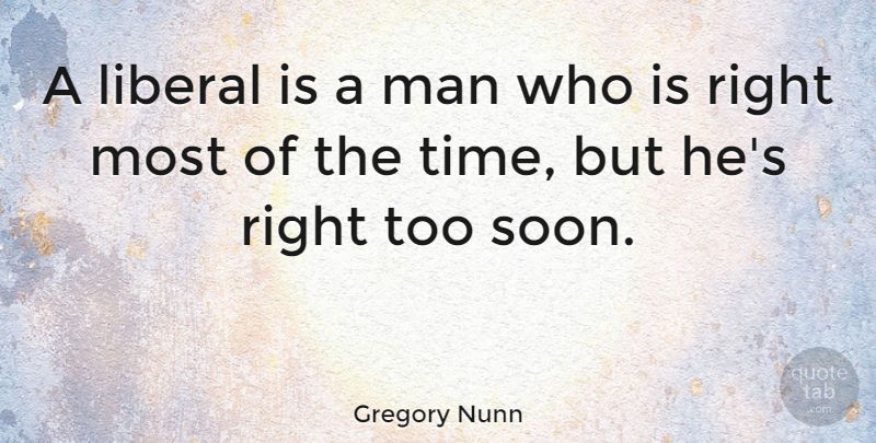 Gregory Nunn Quote About American Athlete, Liberal, Man: A Liberal Is A Man...