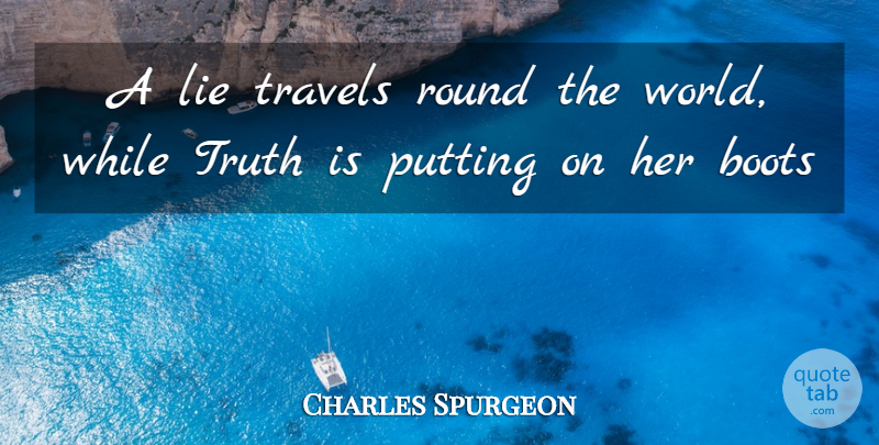 Charles Spurgeon Quote About Boots, Lie, Putting, Round, Travels: A Lie Travels Round The...