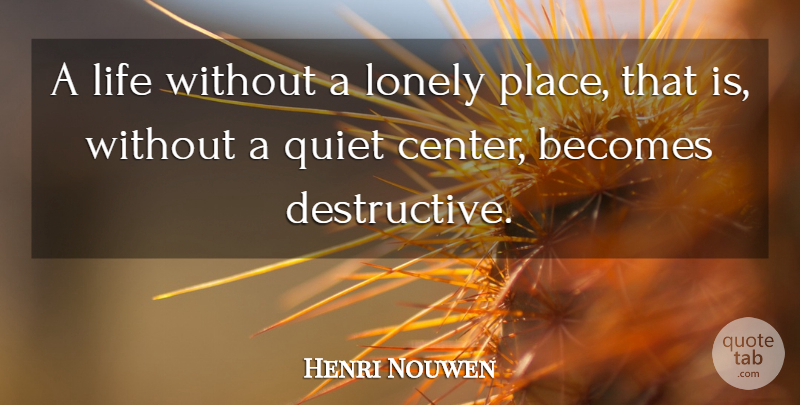 Henri Nouwen A Life Without A Lonely Place That Is Without A